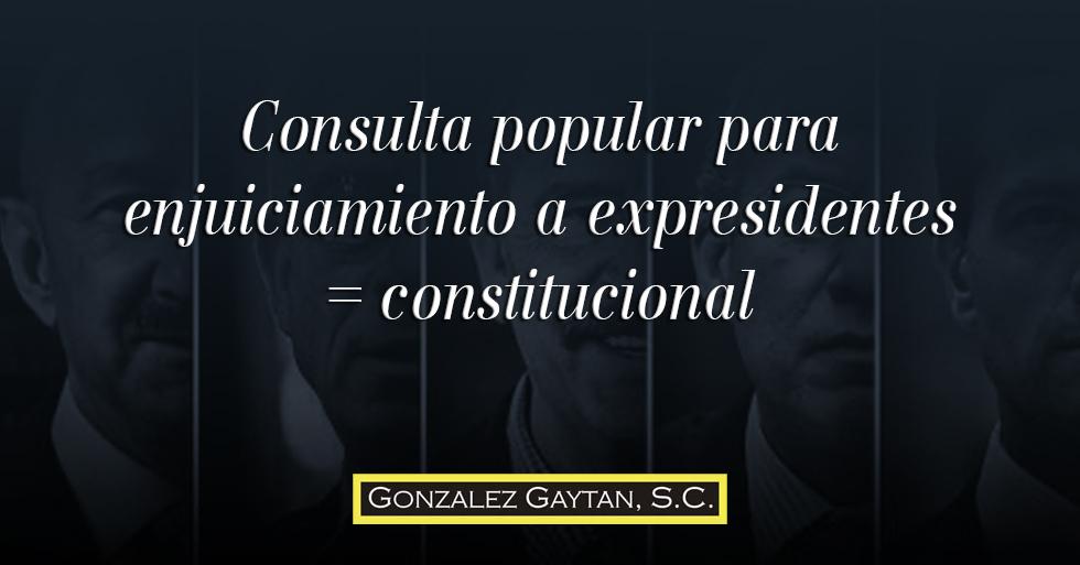 Consulta popular para enjuiciamiento a expresidentes = constitucional